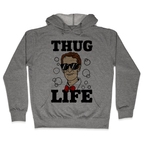 Thug Life Bill Nye Hooded Sweatshirt