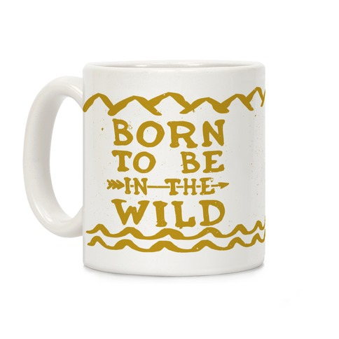 Born To Be In The Wild Coffee Mug
