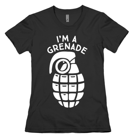 I'm A Grenade Womens T-Shirt