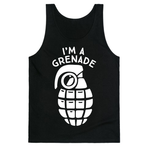 I'm A Grenade Tank Top