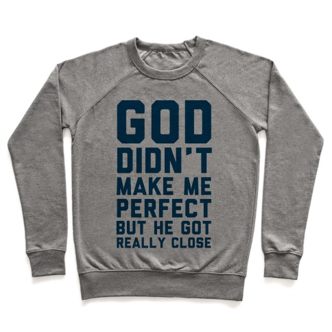 God Didn't Make Me Perfect (But he Got REALLY Close) Pullover