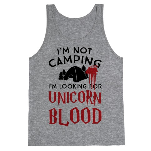 I'm Not Camping I'm Looking For Unicorn Blood Tank Top