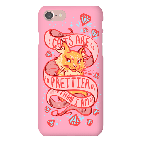 Cats are Prettier Than I Am Phone Case