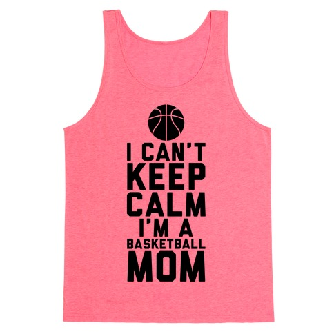 I Can't Keep Calm, I'm A Basketball Mom Tank Top