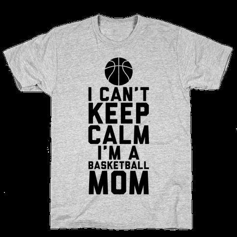 7426ec6c I Can't Keep Calm, I'm A Basketball Mom Mens/Unisex