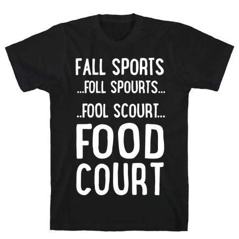 Fall Sports...Food Court T-Shirt