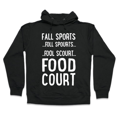 Fall Sports...Food Court Hooded Sweatshirt