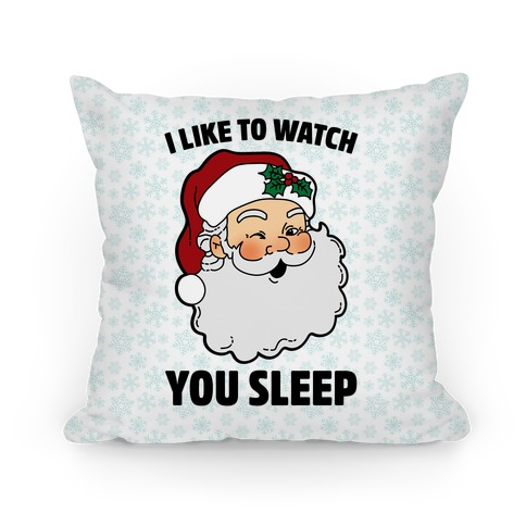 I Like To Watch You Sleep Pillow