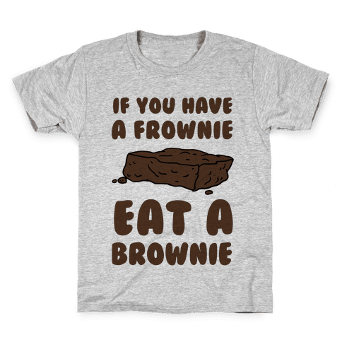If You Have A Frownie Eat A Brownie Kids T-Shirt