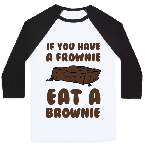 If You Have A Frownie Eat A Brownie Baseball Tee