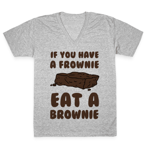If You Have A Frownie Eat A Brownie V-Neck Tee Shirt