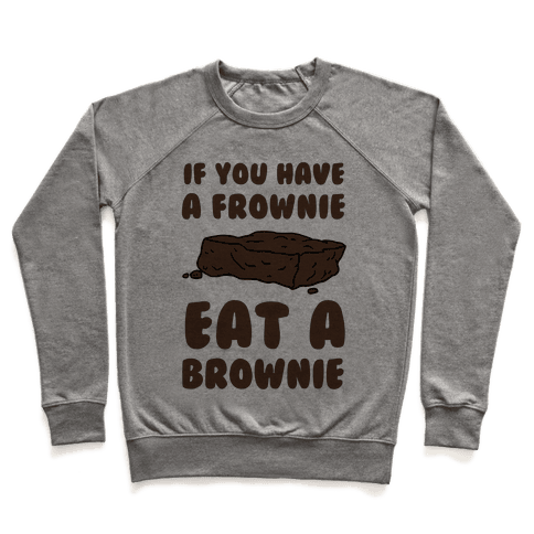 If You Have A Frownie Eat A Brownie Pullover