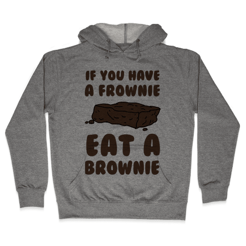 If You Have A Frownie Eat A Brownie Hooded Sweatshirt