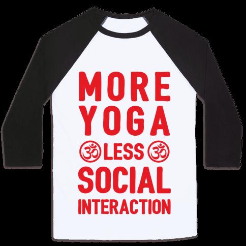 More Yoga Less Social Interaction Baseball Tee