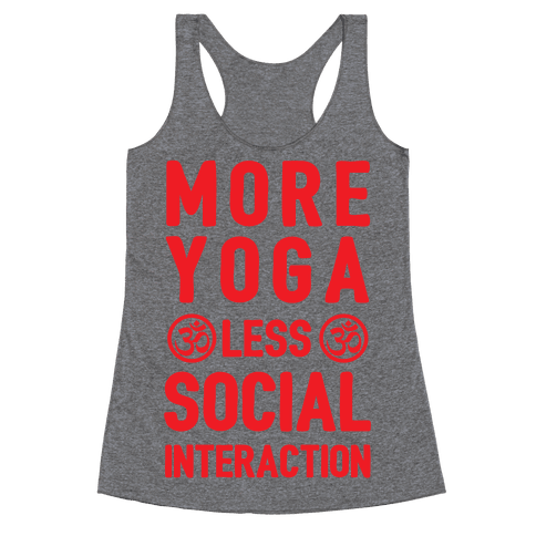 More Yoga Less Social Interaction Racerback Tank Top