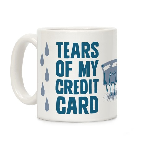 Tears of my Credit Card Coffee Mug