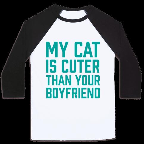 My Cat Is Cuter Than Your Boyfriend Baseball Tee