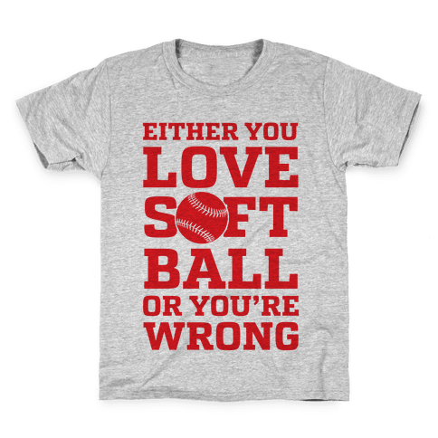 Either You Love Softball Or You're Wrong Kids T-Shirt