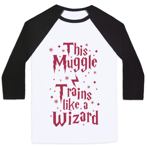 This Muggle Trains like a Wizard Baseball Tee