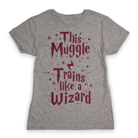 This Muggle Trains like a Wizard Womens T-Shirt
