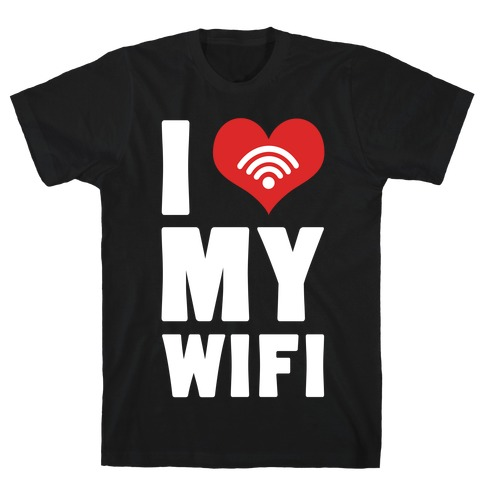 I Love My Wifi T-Shirt
