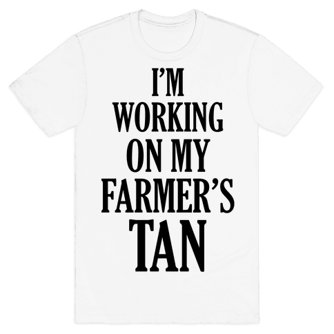 I'm Working On My Farmer's Tan Mens T-Shirt