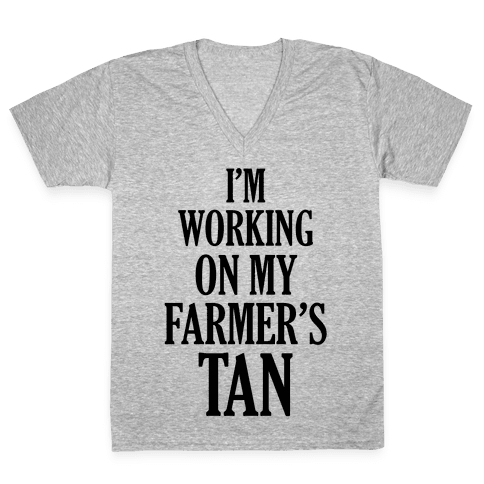 I'm Working On My Farmer's Tan V-Neck Tee Shirt