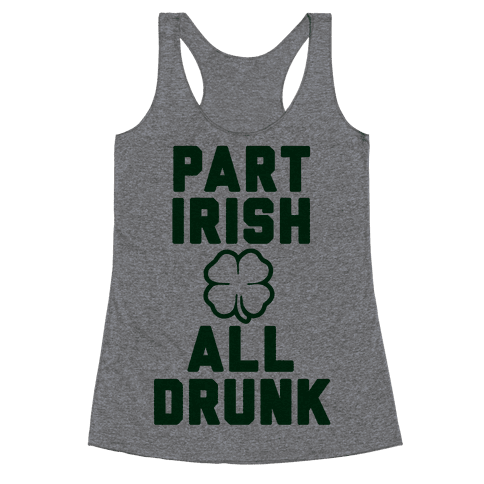 Part Irish All Drunk Racerback Tank Top