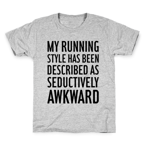 My Running Style Has Been Described As Seductively Awkward Kids T-Shirt
