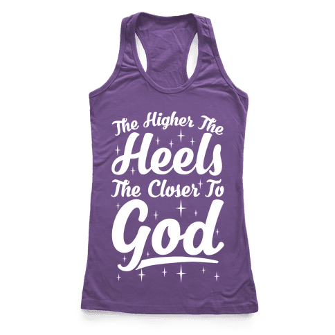 The Higher The Heels The Closer To God Racerback Tank Top