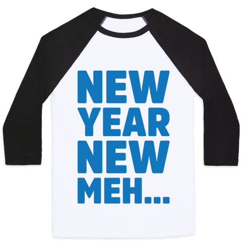 New Year New Meh Baseball Tee
