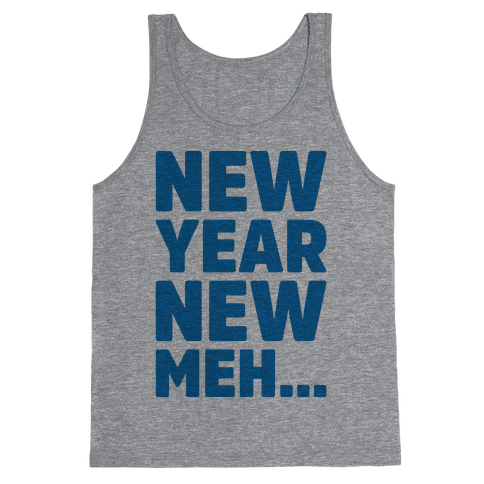 New Year New Meh Tank Top