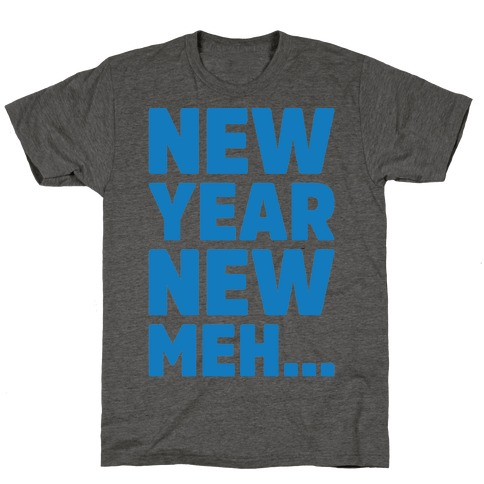 New Year New Meh T-Shirt