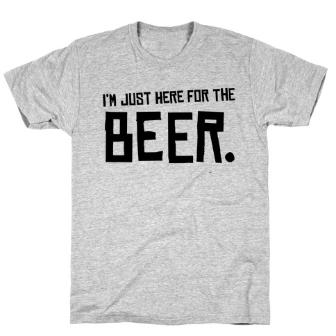 I'm Just Here for the Beer Mens T-Shirt