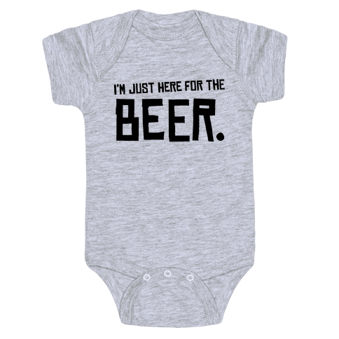 I'm Just Here for the Beer Baby Onesy