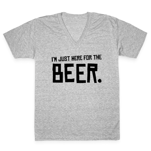 I'm Just Here for the Beer V-Neck Tee Shirt