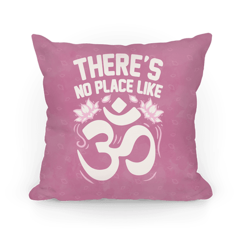 There's No Place Like OM Pillow