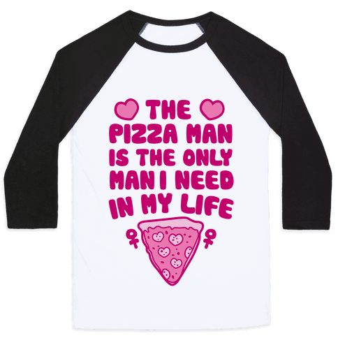 The Pizza Man Is The Only Man I Need In My Life Baseball Tee