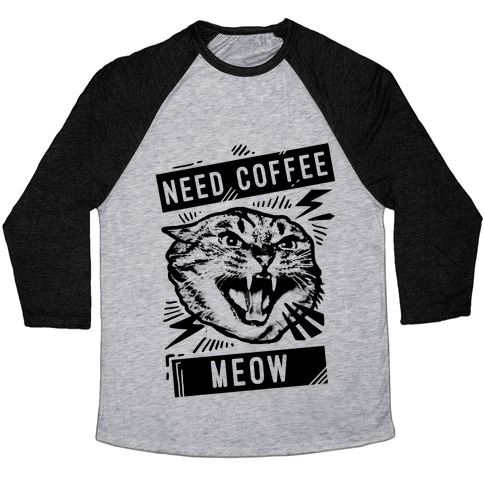 Need Coffee Meow Baseball Tee