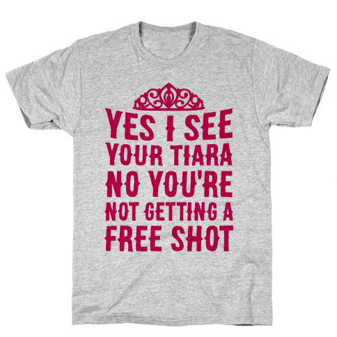 Yes I See Your Tiara Mens T-Shirt