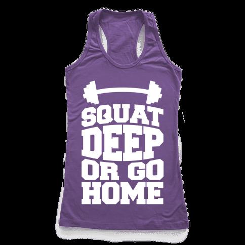Squat Deep Or Go Home Racerback Tank Top