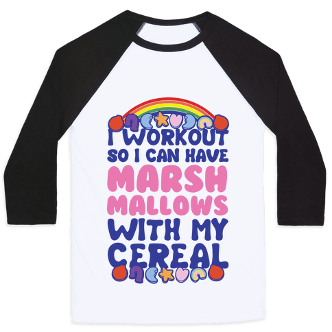 I Workout So I Can Have Marshmallows With My Cereal Baseball Tee