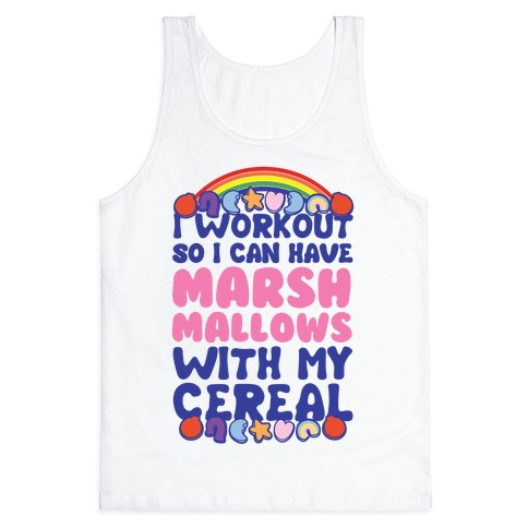 I Workout So I Can Have Marshmallows With My Cereal Tank Top