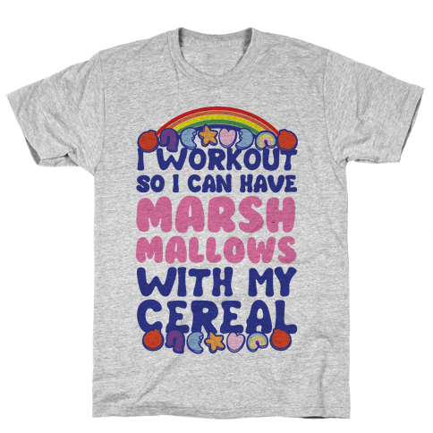 I Workout So I Can Have Marshmallows With My Cereal Mens T-Shirt