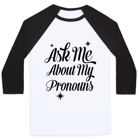 Ask Me About My Pronouns Baseball Tee