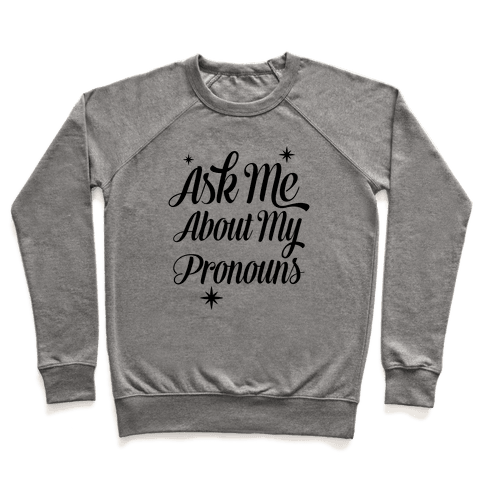 Ask Me About My Pronouns Pullover