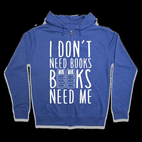 I Don't Need Books, Books Need Me Zip Hoodie