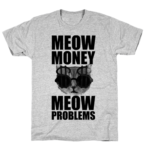 Meow Money. Meow Problems.  Mens T-Shirt