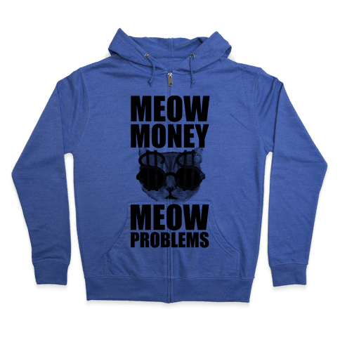 Meow Money. Meow Problems.  Zip Hoodie