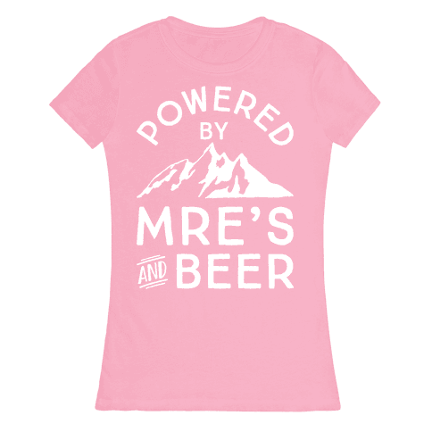 Powered By MREs And Beer Womens T-Shirt